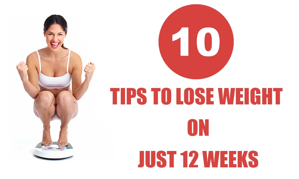Best 10 tips to lose weight on just 12 weeks
